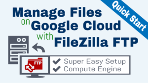 Google Cloud FTP Setup with FileZilla (Quick Start)