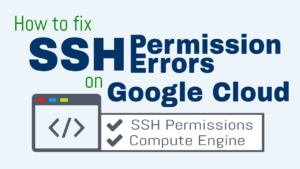 How to Fix SSH (Linux Shell) Permission Errors on Google Cloud