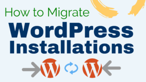 How to Migrate WordPress Installations