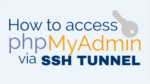 How to Access phpMyAdmin via SSH Tunnel