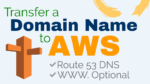 How to Transfer a Domain to AWS