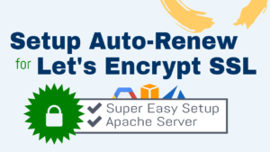 How to Setup Auto-Renew for Let's Encrypt SSL Certificates (Apache)